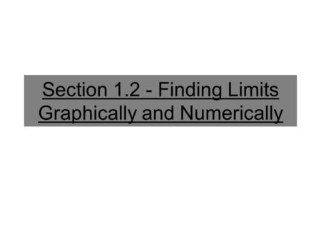 Section 1.2 - Finding Limits Graphically and Numerically.
