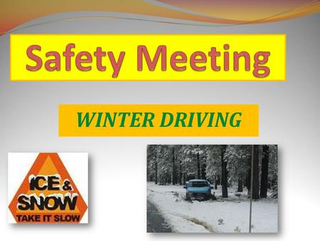 WINTER DRIVING. Driving requires all the care and caution possible any time of year. But winter driving has even greater challenges because of wet and.