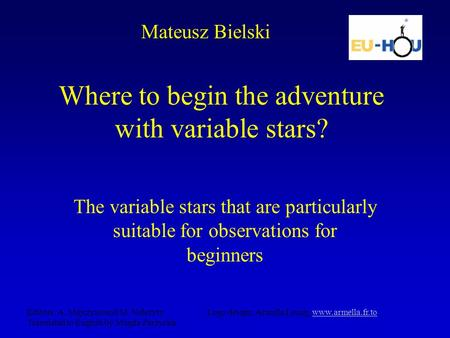 Where to begin the adventure with variable stars? The variable stars that are particularly suitable for observations for beginners Mateusz Bielski Editors: