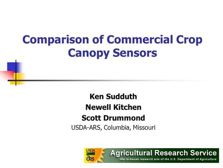Comparison of Commercial Crop Canopy Sensors Ken Sudduth Newell Kitchen Scott Drummond USDA-ARS, Columbia, Missouri.