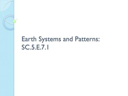 Earth Systems and Patterns: SC.5.E.7.1