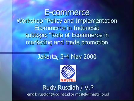 "E-commerce Workshop ""Policy and Implementation Ecommerce in Indonesia subtopic ""Role of Ecommerce in marketing and trade promotion Jakarta, 3-4 May 2000."
