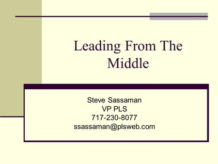 Leading From The Middle Steve Sassaman VP PLS 717-230-8077