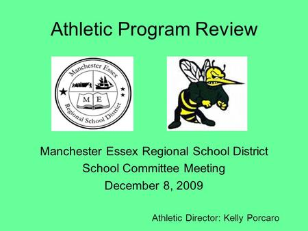 Athletic Program Review Manchester Essex Regional School District School Committee Meeting December 8, 2009 Athletic Director: Kelly Porcaro.