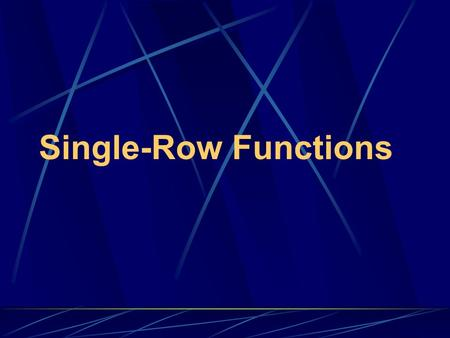 Single-Row Functions. SQL Functions Functions are a very powerful feature of SQL and can be used to do the following: Perform calculations on data Modify.