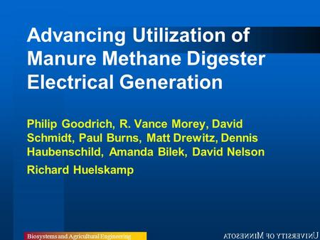 Biosystems and Agricultural Engineering Advancing Utilization of Manure Methane Digester Electrical Generation Philip Goodrich, R. Vance Morey, David Schmidt,