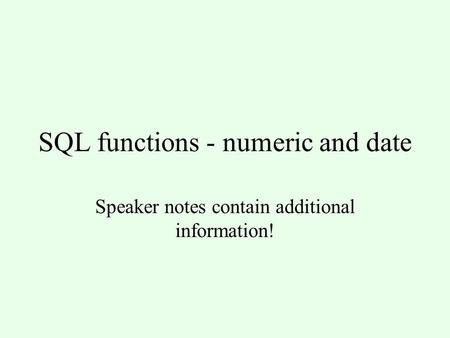SQL functions - numeric and date Speaker notes contain additional information!