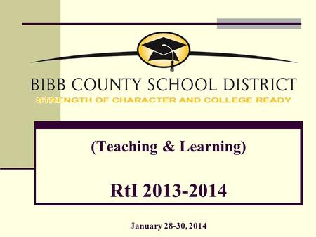 (Teaching & Learning) RtI 2013-2014 January 28-30, 2014.
