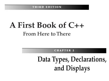 A First Book of C++: From Here To There, Third Edition2 Objectives You should be able to describe: Data Types Arithmetic Operators Numerical Output Using.