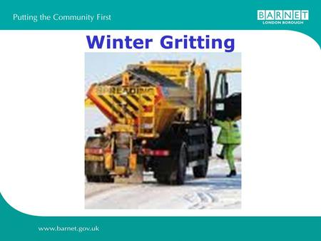 Winter Gritting. Road Network in Barnet  Over 700 km of roads and 1400 km of footways in Barnet  Almost impossible to provide resources to deal with.