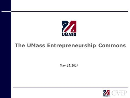 The UMass Entrepreneurship Commons May 19,2014. 2 Objectives: to strengthen the entrepreneurial culture on the UMass campuses; to increase participation.