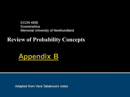 Review of Probability Concepts ECON 4550 Econometrics Memorial University of Newfoundland Adapted from Vera Tabakova's notes.