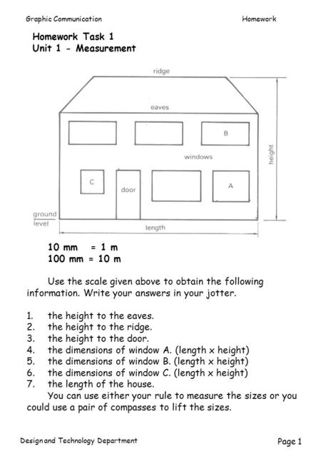 Graphic CommunicationHomework Design and Technology Department Page 1 10 mm = 1 m 100 mm = 10 m Use the scale given above to obtain the following information.