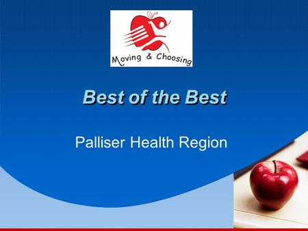 Best of the Best Palliser Health Region. Presentation Outline 1.Moving and Choosing 3. School Districts Involved 2. Lead Teacher Model 4. Recent Activities.