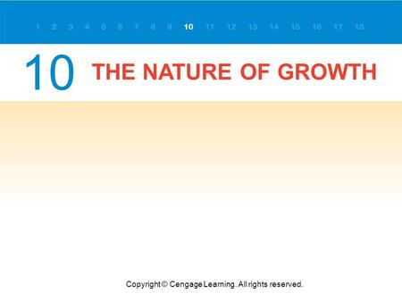 THE NATURE OF GROWTH Copyright © Cengage Learning. All rights reserved. 10.