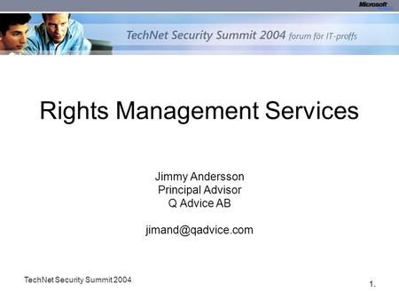 1.1. TechNet Security Summit 2004 Rights Management Services Jimmy Andersson Principal Advisor Q Advice AB