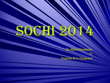 SOCHI 2014 By Albert Kardanov 7c Teacher M.A.Gryazeva.