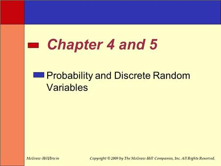 McGraw-Hill/IrwinCopyright © 2009 by The McGraw-Hill Companies, Inc. All Rights Reserved. Chapter 4 and 5 Probability and Discrete Random Variables.