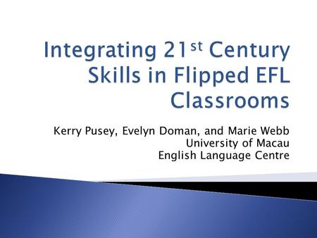 Kerry Pusey, Evelyn Doman, and Marie Webb University of Macau English Language Centre.