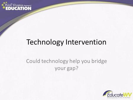 Technology Intervention Could technology help you bridge your gap?