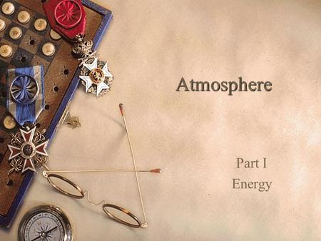 Atmosphere Part I Energy. Contents  Introduction Introduction  Composition of Air Composition of Air  Structure of the Atmosphere Structure of the.