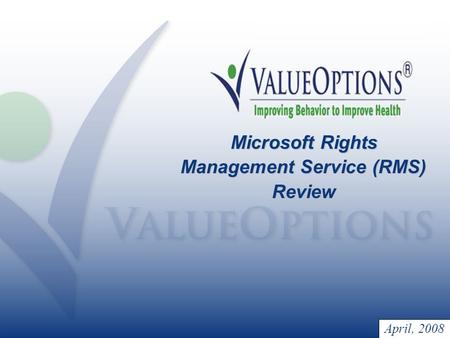 April, 2008 Microsoft Rights Management Service (RMS) Review.