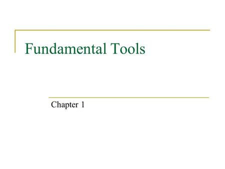 Fundamental Tools Chapter 1. Fundamental Tools Expectations After this chapter, students will:  understand the basis of the SI system of units  distinguish.