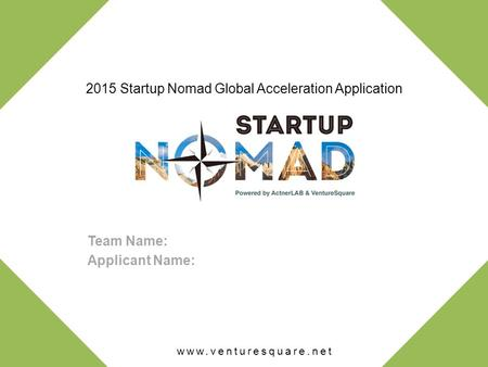 2015 Startup Nomad Global Acceleration Application Team Name: Applicant Name: www.venturesquare.net.