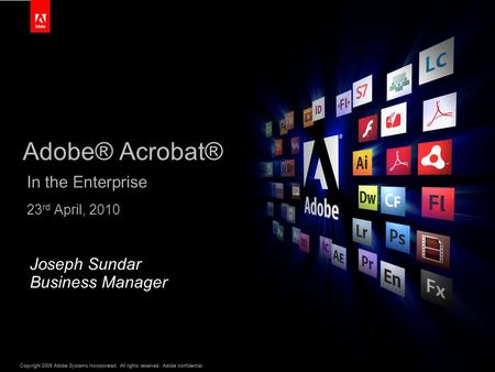 Copyright 2009 Adobe Systems Incorporated. All rights reserved. Adobe confidential.1 1 Adobe® Acrobat® In the Enterprise 23 rd April, 2010 Joseph Sundar.