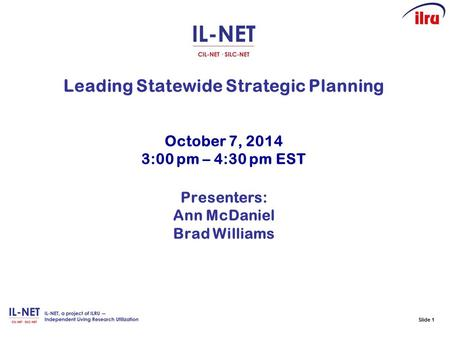 Slide 1 Leading Statewide Strategic Planning October 7, 2014 3:00 pm – 4:30 pm EST Presenters: Ann McDaniel Brad Williams.