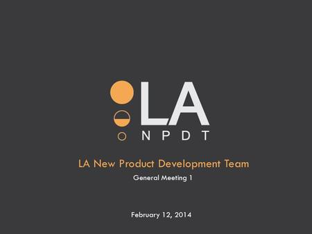 LA New Product Development Team General Meeting 1 February 12, 2014.