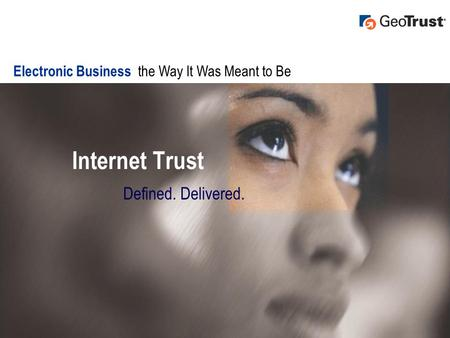 Internet Trust Defined. Delivered. Electronic Business the Way It Was Meant to Be.