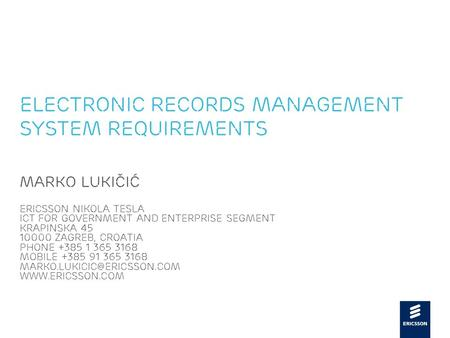 Slide title 48 pt Slide subtitle 30 pt Electronic Records Management System Requirements Marko Lukičić Ericsson Nikola Tesla ICT for Government and Enterprise.