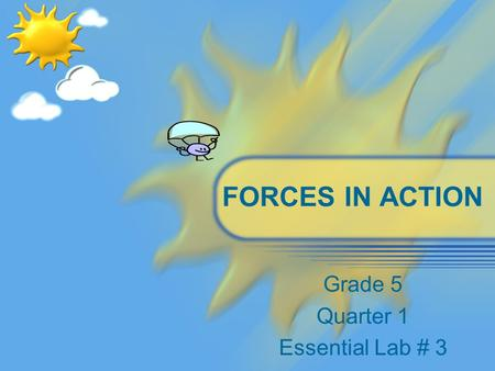 FORCES IN ACTION Grade 5 Quarter 1 Essential Lab # 3.
