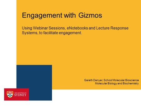 Engagement with Gizmos Using Webinar Sessions, eNotebooks and Lecture Response Systems, to facilitate engagement. Molecular Biology and Biochemistry Gareth.