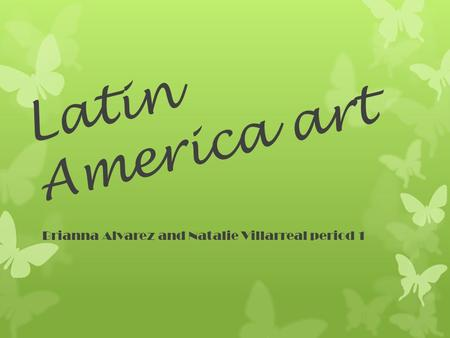 Latin America art Brianna Alvarez and Natalie Villarreal period 1.