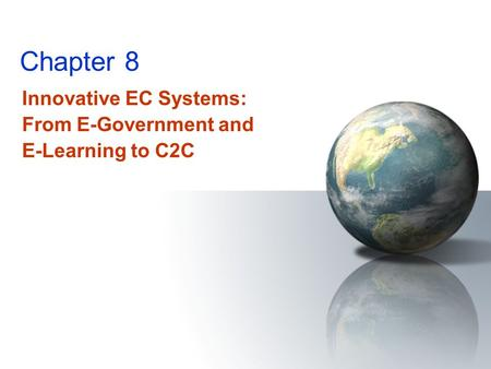 Chapter 8 Innovative EC Systems: From E-Government and E-Learning to C2C.