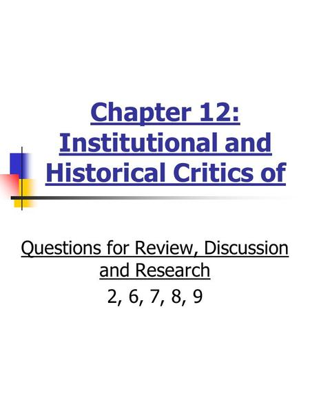 Chapter 12: Institutional and Historical Critics of Questions for Review, Discussion and Research 2, 6, 7, 8, 9.