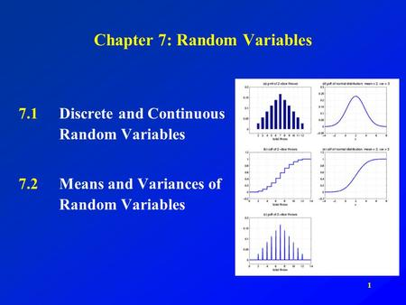 1 Chapter 7: Random Variables 7.1Discrete and Continuous Random Variables 7.2Means and Variances of Random Variables.
