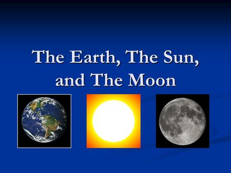 The Earth, The Sun, and The Moon