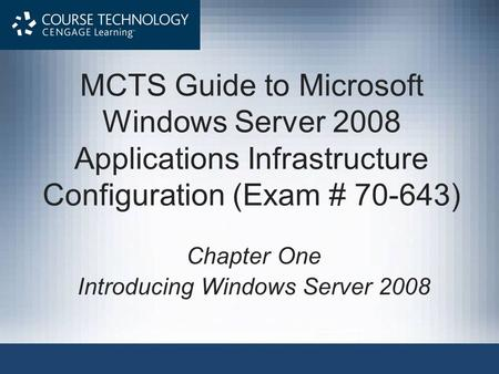 MCTS Guide to Microsoft Windows Server 2008 Applications Infrastructure Configuration (Exam # 70-643) Chapter One Introducing Windows Server 2008.