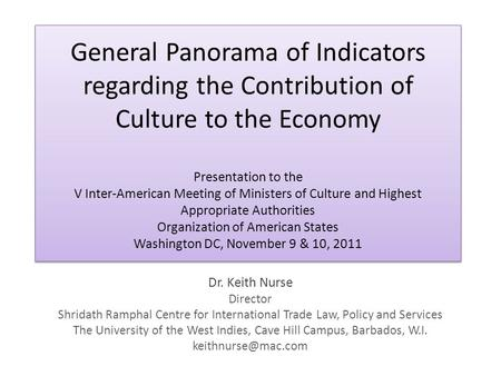 General Panorama of Indicators regarding the Contribution of Culture to the Economy Presentation to the V Inter-American Meeting of Ministers of Culture.