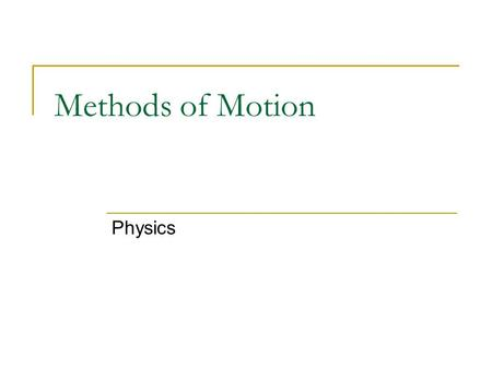 Methods of Motion Physics. Scalar A SCALAR is ANY quantity in physics that has MAGNITUDE, but NOT a direction associated with it. Magnitude – A numerical.