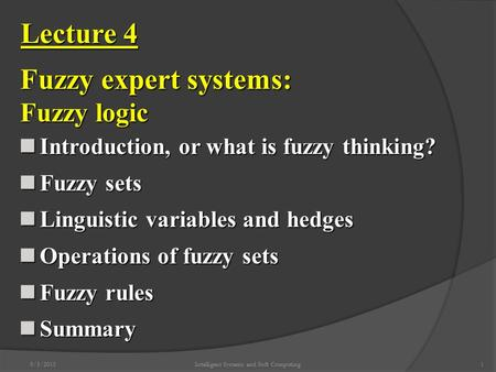 9/3/2015Intelligent Systems and Soft Computing1 Lecture 4 Fuzzy expert systems: Fuzzy logic Introduction, or what is fuzzy thinking? Introduction, or what.