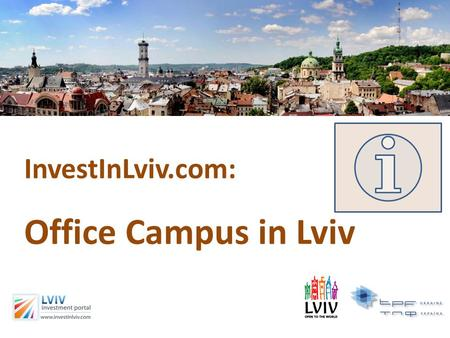 "InvestInLviv.com: Office Campus in Lviv. Why Lviv? Study by FDi Intelligence, member of ""Financial Times"": ""European Cities & Regions of the Future 2010/11"""