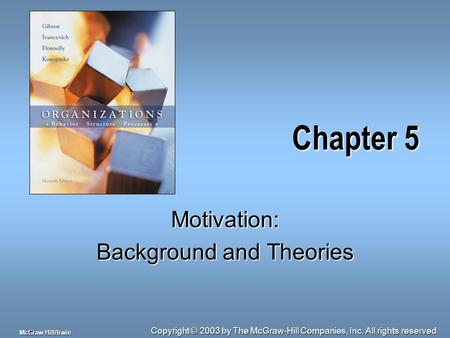 Copyright © 2003 by The McGraw-Hill Companies, Inc. All rights reserved McGraw-Hill/Irwin Chapter 5 Motivation: Background and Theories.