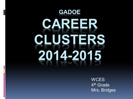 WCES 4 th Grade Mrs. Bridges. What are Career Clusters ? Today, we are going to re-visit Career Clusters. GaDOE requires that students start learning.