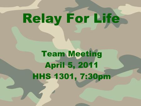 Relay For Life Team Meeting April 5, 2011 HHS 1301, 7:30pm.