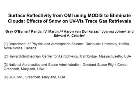Surface Reflectivity from OMI using MODIS to Eliminate Clouds: Effects of Snow on UV-Vis Trace Gas Retrievals Gray O'Byrne, 1 Randall V. Martin, 1,2 Aaron.