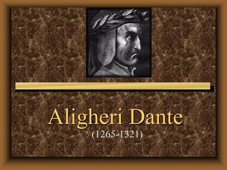 Aligheri Dante (1265-1321). Historical Context u Dante Alighieri was born in 1265 in Florence, Italy, to a family of moderate wealth that had a history.